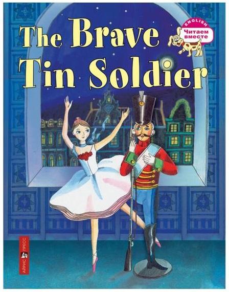 Книга на английском языке - Стойкий оловянный солдатик. The Brave Tin Soldier Андерсен Х.К.Английский язык для детей<br>Книга на английском языке - Стойкий оловянный солдатик. The Brave Tin Soldier Андерсен Х.К.<br>